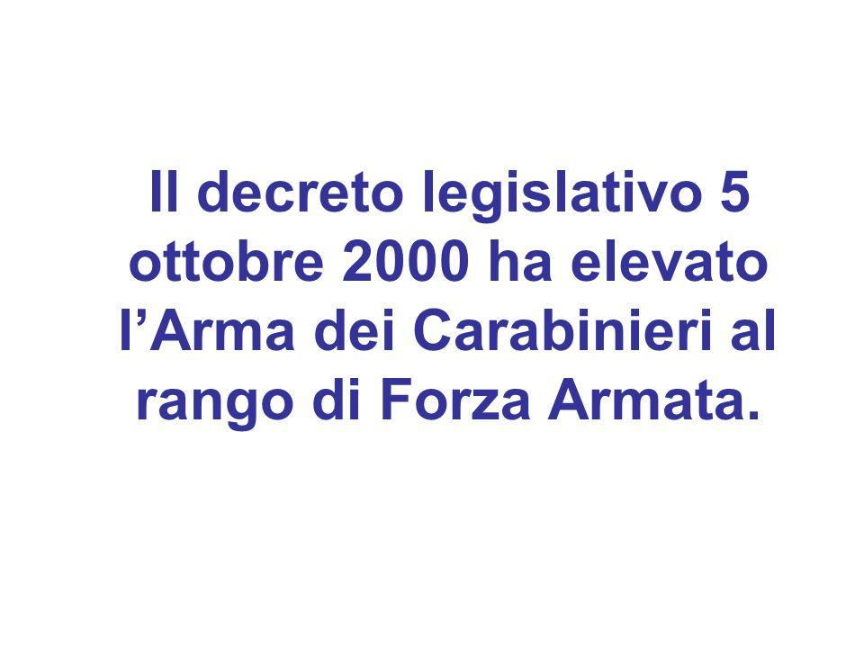 Il decreto legislativo 5 ottobre 2000 ha elevato lArma dei Carabinieri al rango di Forza Armata.