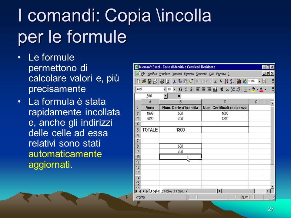 27 I comandi: Copia \incolla per le formule Le formule permettono di calcolare valori e, più precisamente La formula è stata rapidamente incollata e,
