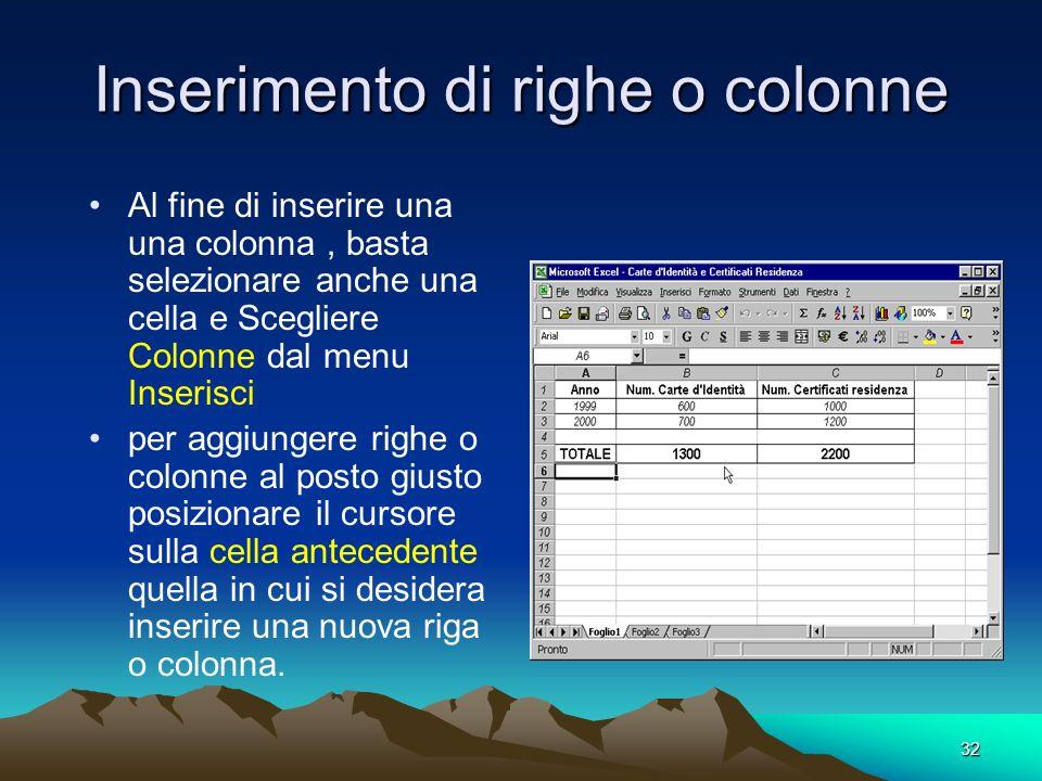 32 Inserimento di righe o colonne Al fine di inserire una una colonna, basta selezionare anche una cella e Scegliere Colonne dal menu Inserisci per ag