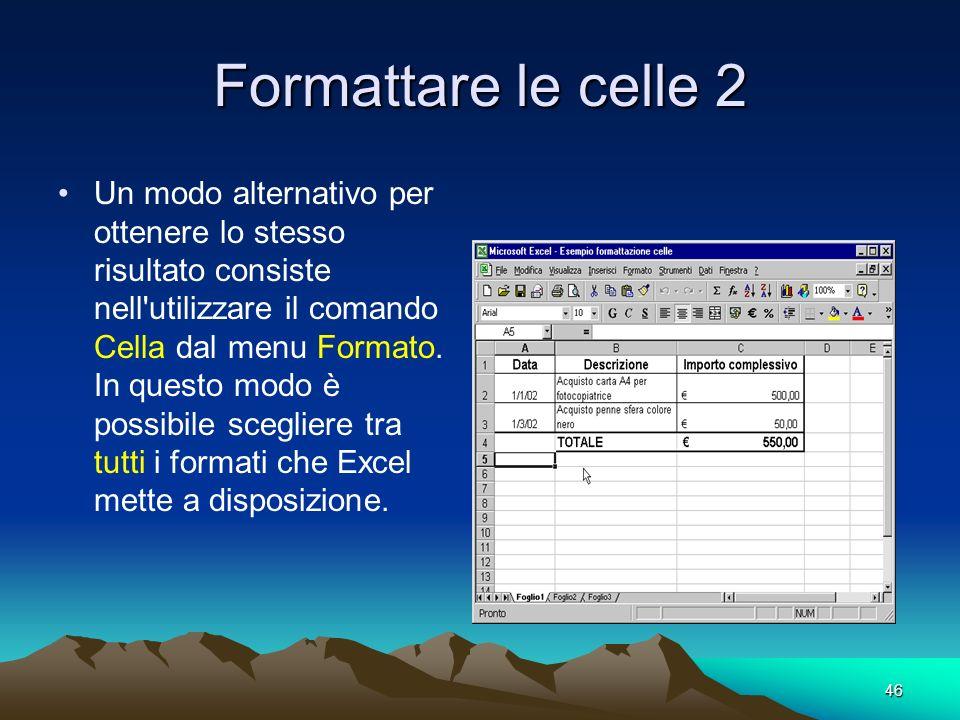 46 Formattare le celle 2 Un modo alternativo per ottenere lo stesso risultato consiste nell'utilizzare il comando Cella dal menu Formato. In questo mo