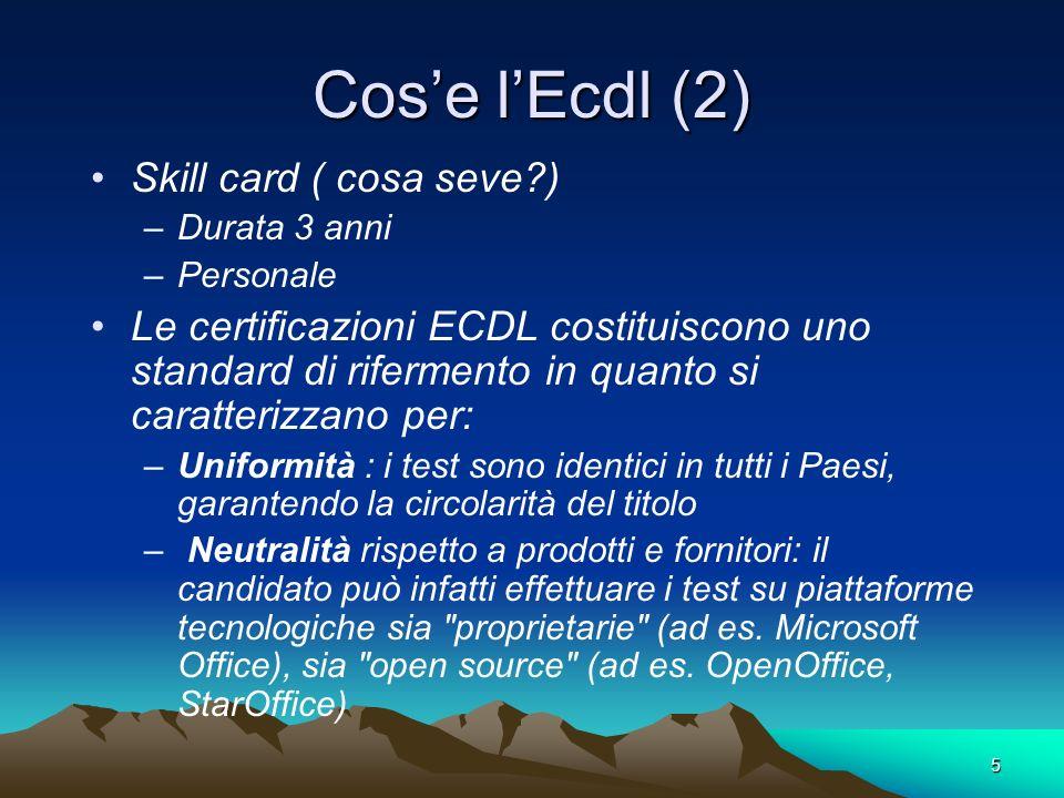 5 Cose lEcdl (2) Skill card ( cosa seve?) –Durata 3 anni –Personale Le certificazioni ECDL costituiscono uno standard di rifermento in quanto si carat