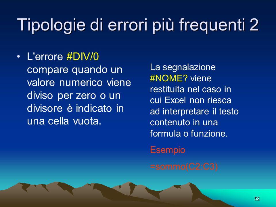 52 Tipologie di errori più frequenti 2 L'errore #DIV/0 compare quando un valore numerico viene diviso per zero o un divisore è indicato in una cella v