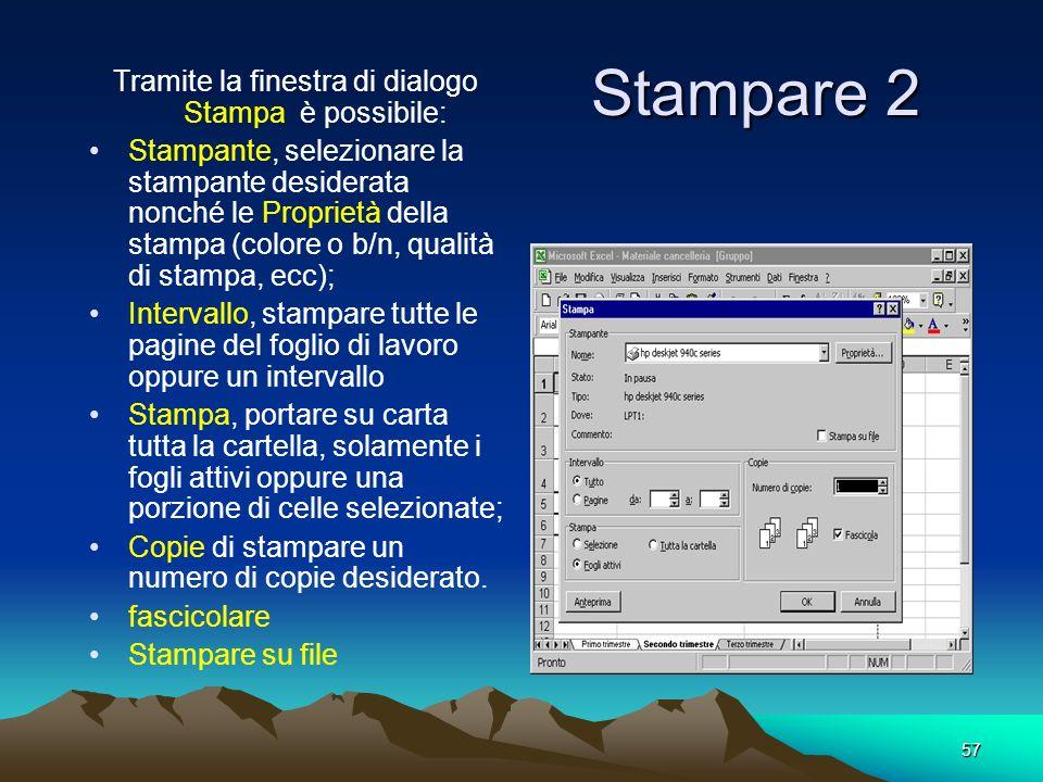 57 Stampare 2 Tramite la finestra di dialogo Stampa è possibile: Stampante, selezionare la stampante desiderata nonché le Proprietà della stampa (colo