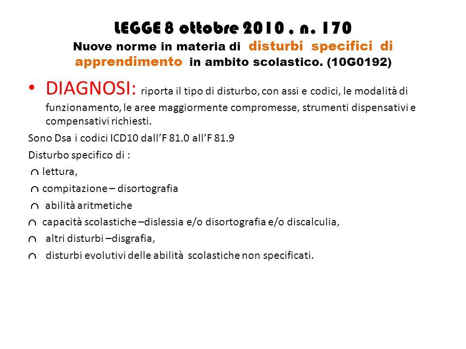 LEGGE 8 ottobre 2010, n. 170 Nuove norme in materia di disturbi specifici di apprendimento in ambito scolastico. (10G0192) DIAGNOSI: riporta il tipo d