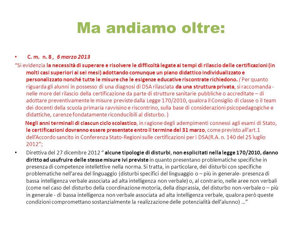 Ma andiamo oltre: C. m. n. 8, 6 marzo 2013 Si evidenzia la necessità di superare e risolvere le difficoltà legate ai tempi di rilascio delle certifica