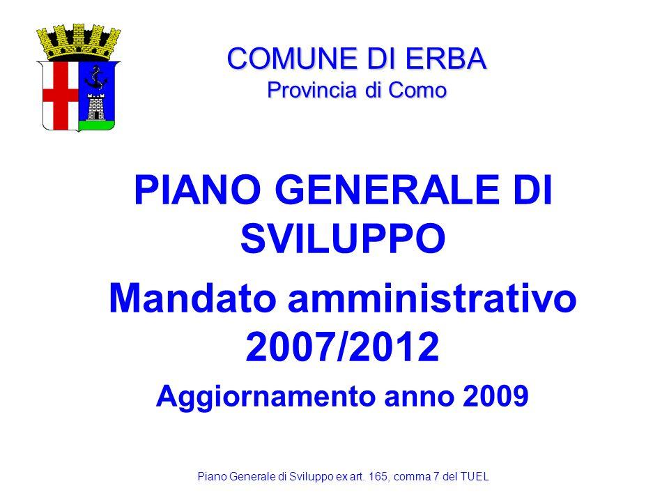 COMUNE DI ERBA Provincia di Como PIANO GENERALE DI SVILUPPO Mandato amministrativo 2007/2012 Aggiornamento anno 2009 Piano Generale di Sviluppo ex art
