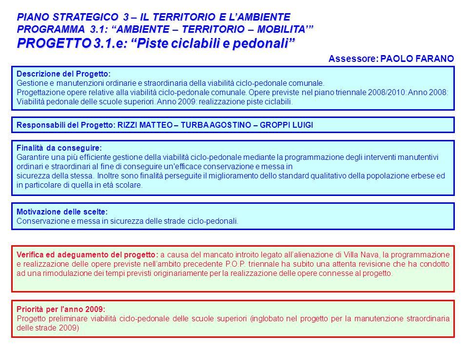 33 PIANO STRATEGICO 3 – IL TERRITORIO E LAMBIENTE PROGRAMMA 3.1: AMBIENTE – TERRITORIO – MOBILITA PROGETTO 3.1.e: Piste ciclabili e pedonali Responsab