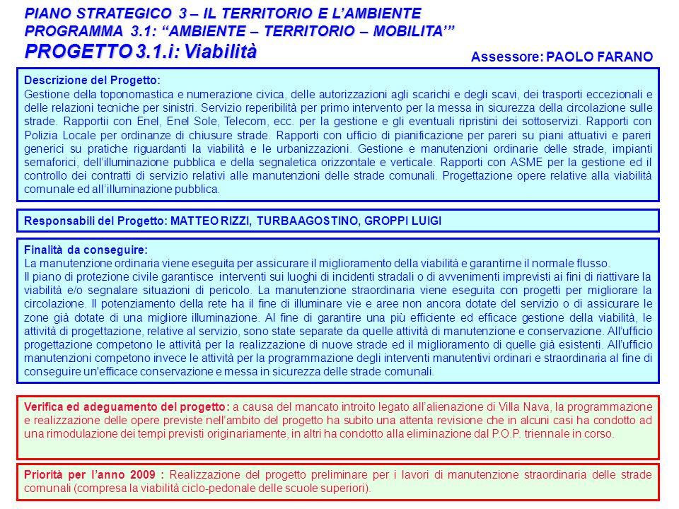 37 PIANO STRATEGICO 3 – IL TERRITORIO E LAMBIENTE PROGRAMMA 3.1: AMBIENTE – TERRITORIO – MOBILITA PROGETTO 3.1.i: Viabilità Responsabili del Progetto: