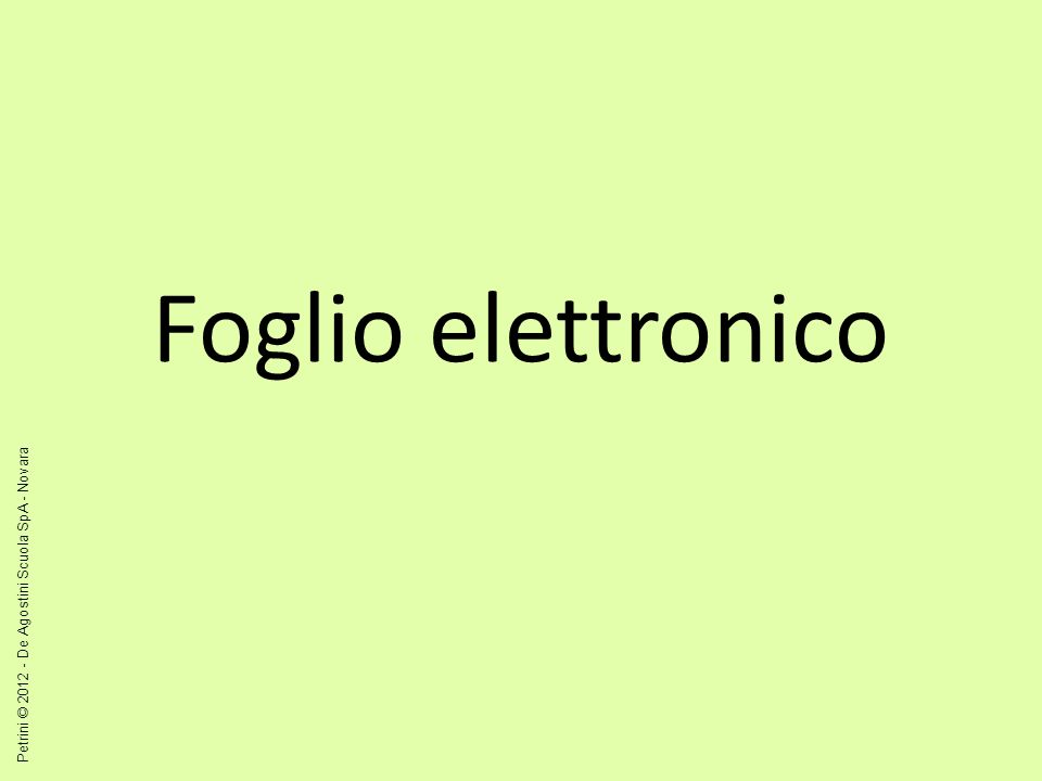 Foglio elettronico Petrini © 2012 - De Agostini Scuola SpA - Novara
