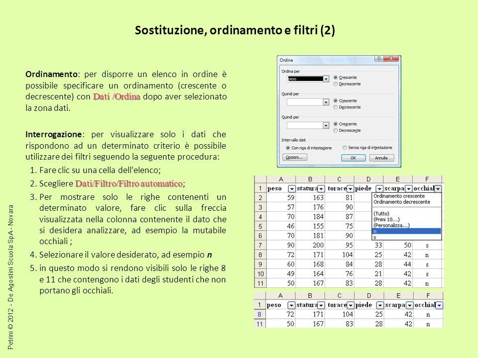 Sostituzione, ordinamento e filtri (2) Dati /Ordina Ordinamento: per disporre un elenco in ordine è possibile specificare un ordinamento (crescente o decrescente) con Dati /Ordina dopo aver selezionato la zona dati.