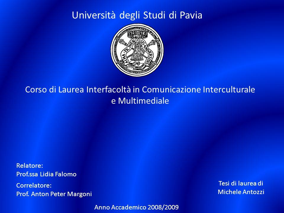 Università degli Studi di Pavia Corso di Laurea Interfacoltà in Comunicazione Interculturale e Multimediale Relatore: Prof.ssa Lidia Falomo Tesi di la