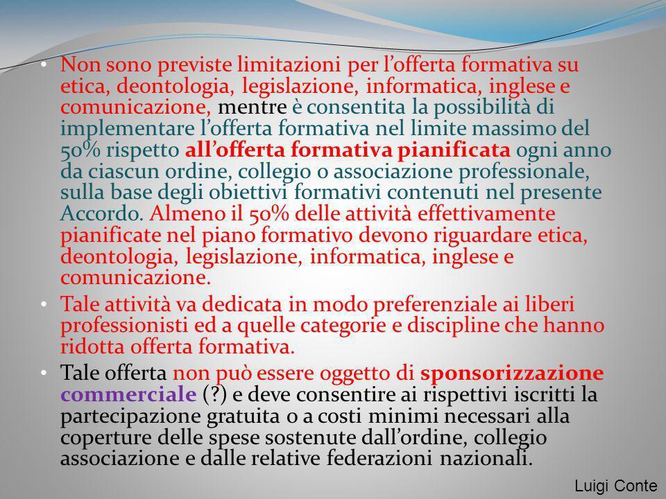 Non sono previste limitazioni per lofferta formativa su etica, deontologia, legislazione, informatica, inglese e comunicazione, mentre è consentita la