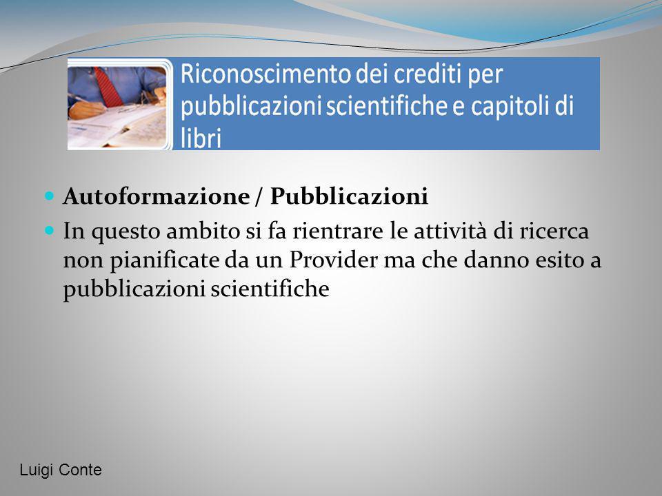 Autoformazione / Pubblicazioni In questo ambito si fa rientrare le attività di ricerca non pianificate da un Provider ma che danno esito a pubblicazio