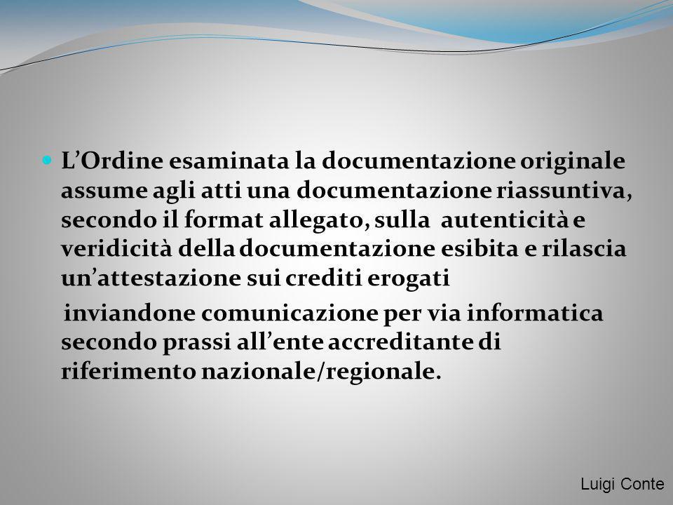 LOrdine esaminata la documentazione originale assume agli atti una documentazione riassuntiva, secondo il format allegato, sulla autenticità e veridic