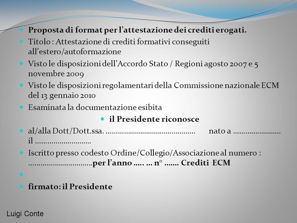 Proposta di format per lattestazione dei crediti erogati. Titolo : Attestazione di crediti formativi conseguiti allestero/autoformazione Visto le disp