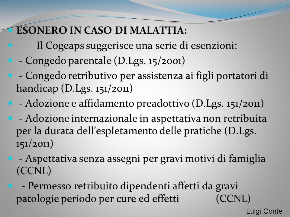 ESONERO IN CASO DI MALATTIA: Il Cogeaps suggerisce una serie di esenzioni: - Congedo parentale (D.Lgs. 15/2001) - Congedo retributivo per assistenza a