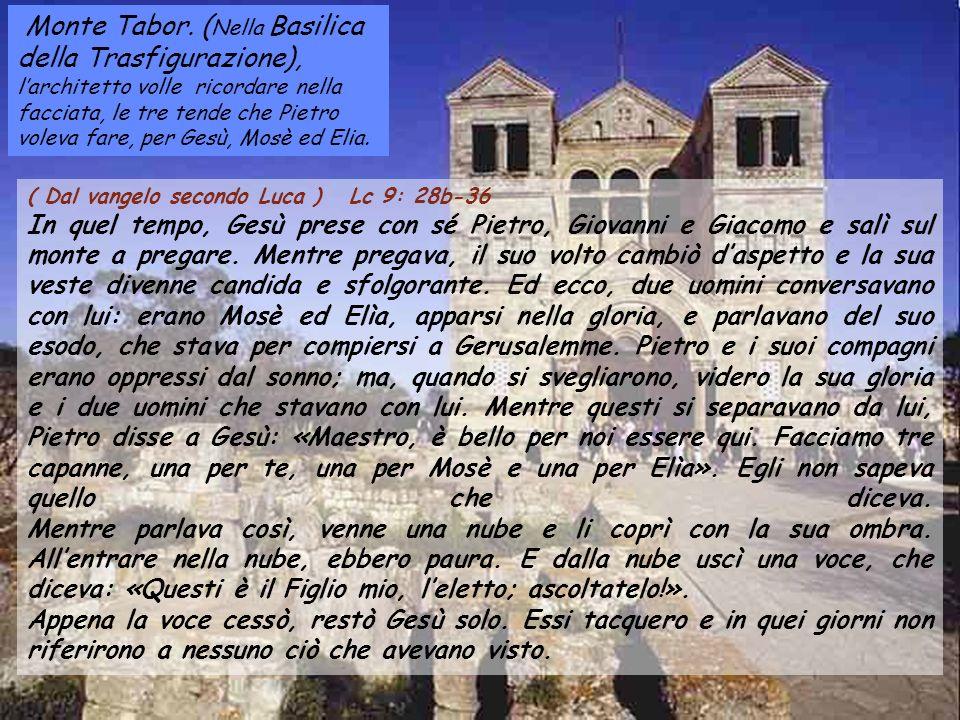 ( Dal vangelo secondo Luca ) Lc 9: 28b-36 In quel tempo, Gesù prese con sé Pietro, Giovanni e Giacomo e salì sul monte a pregare.