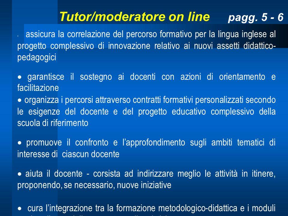 Tutor/moderatore on line pagg. 5 - 6 assicura la correlazione del percorso formativo per la lingua inglese al progetto complessivo di innovazione rela