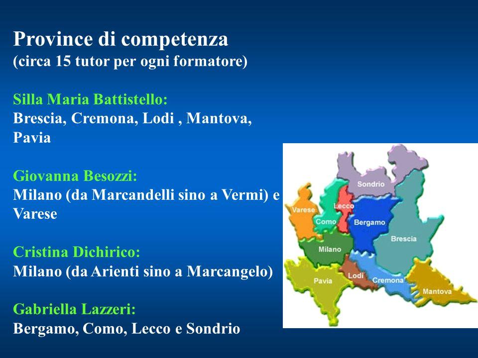 Province di competenza (circa 15 tutor per ogni formatore) Silla Maria Battistello: Brescia, Cremona, Lodi, Mantova, Pavia Giovanna Besozzi: Milano (d