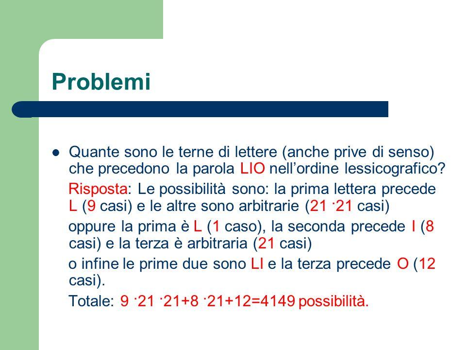 Problemi Quante sono le terne di lettere (anche prive di senso) che precedono la parola LIO nellordine lessicografico? Risposta: Le possibilità sono: