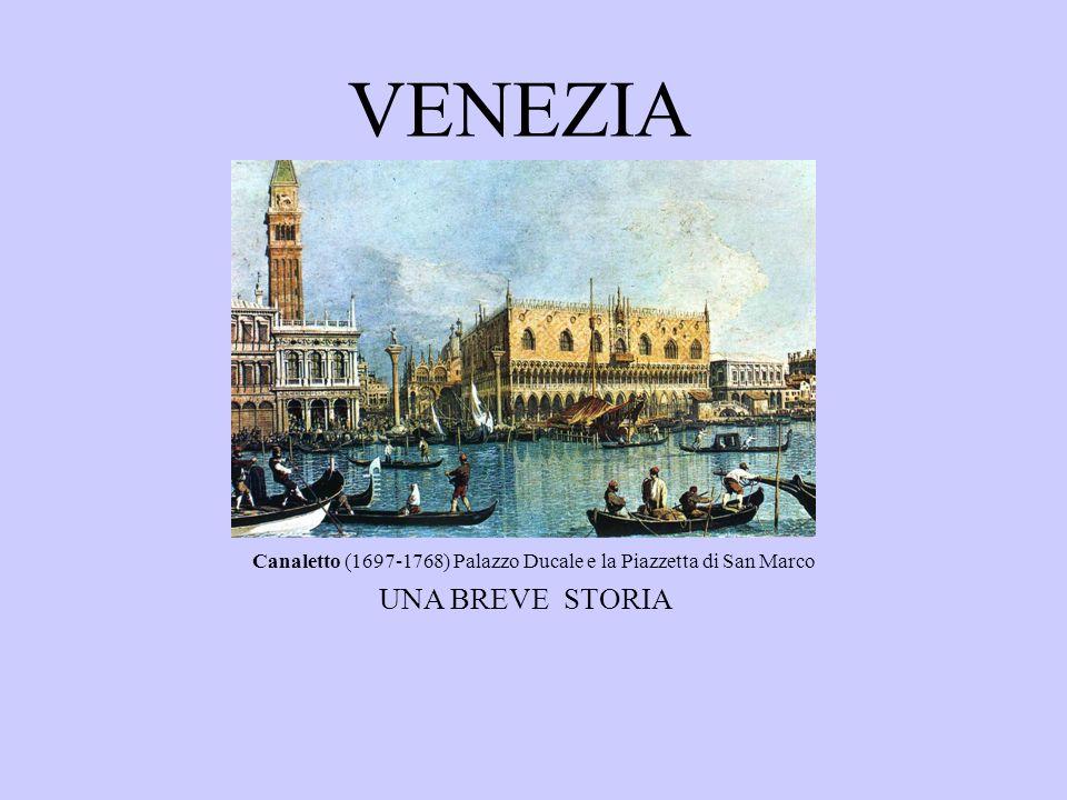 VENEZIA Canaletto (1697-1768) Palazzo Ducale e la Piazzetta di San Marco UNA BREVE STORIA