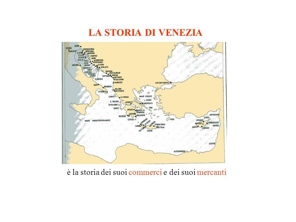 LA STORIA DI VENEZIA è la storia dei suoi commerci e dei suoi mercanti