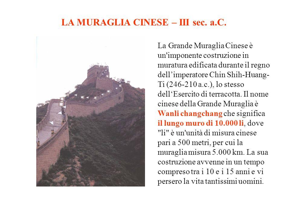 LA MURAGLIA CINESE – III sec. a.C. La Grande Muraglia Cinese è un'imponente costruzione in muratura edificata durante il regno dellimperatore Chin Shi