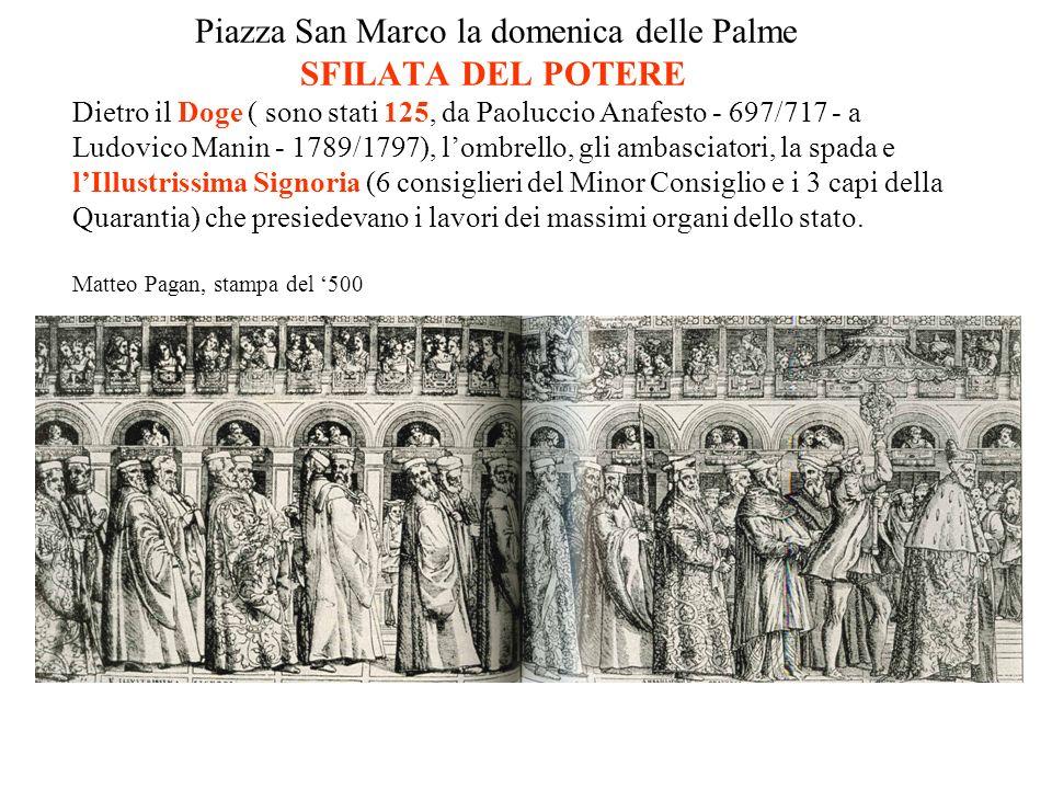 Piazza San Marco la domenica delle Palme SFILATA DEL POTERE Dietro il Doge ( sono stati 125, da Paoluccio Anafesto - 697/717 - a Ludovico Manin - 1789