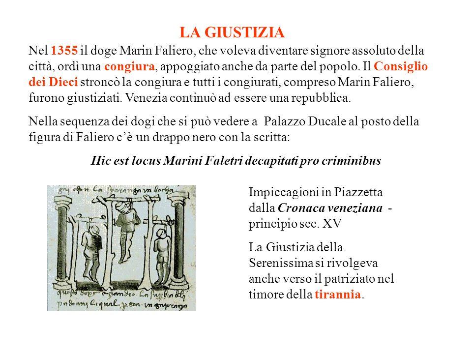 LA GIUSTIZIA Nel 1355 il doge Marin Faliero, che voleva diventare signore assoluto della città, ordì una congiura, appoggiato anche da parte del popol