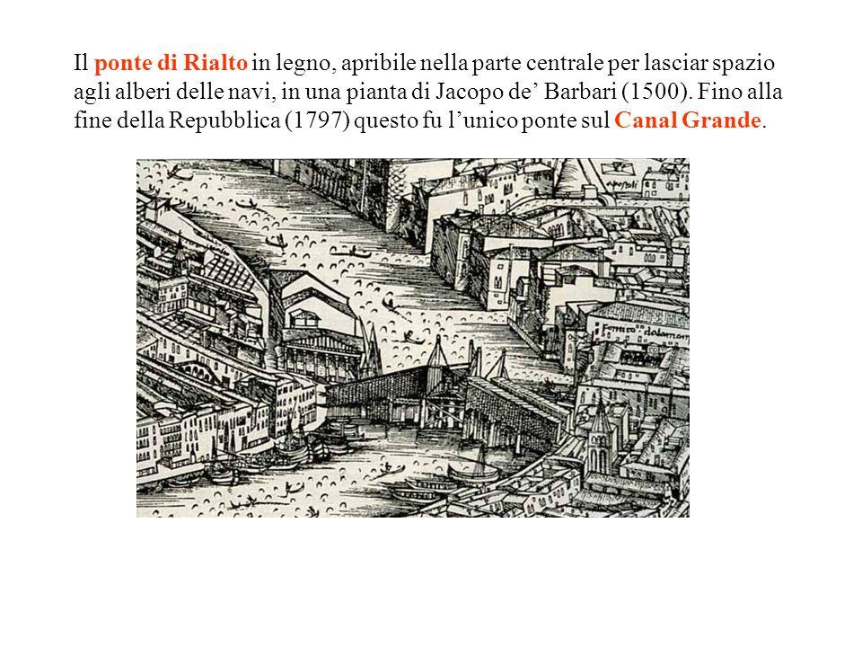 Il ponte di Rialto in legno, apribile nella parte centrale per lasciar spazio agli alberi delle navi, in una pianta di Jacopo de Barbari (1500). Fino