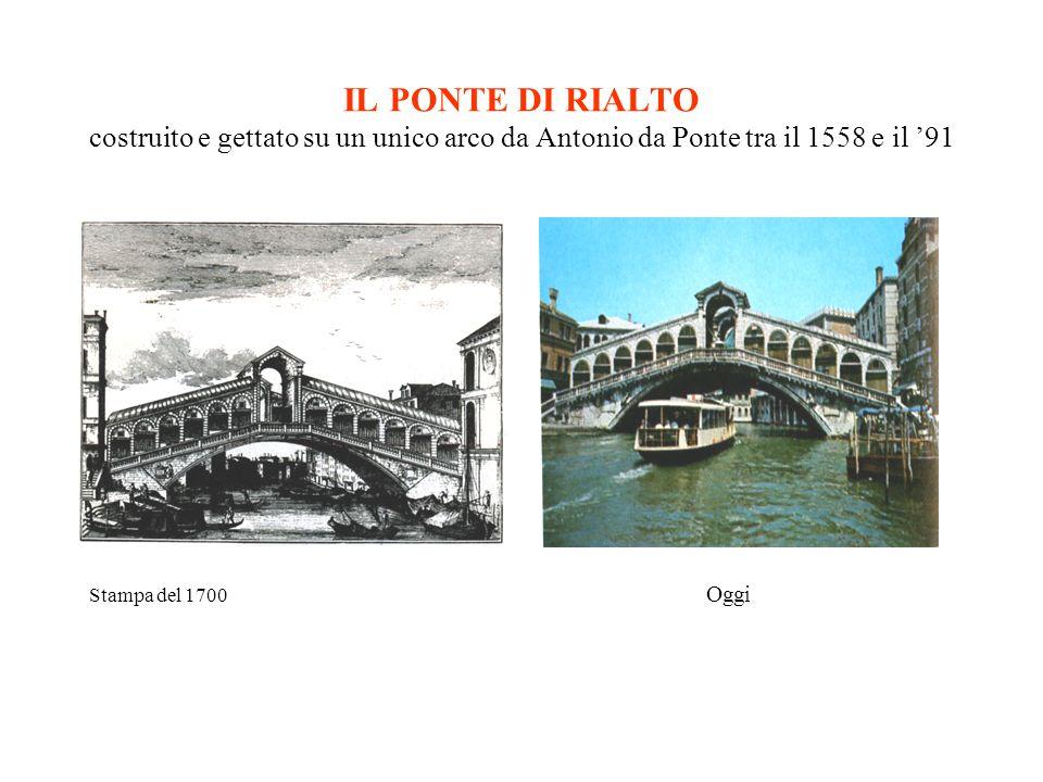 IL PONTE DI RIALTO costruito e gettato su un unico arco da Antonio da Ponte tra il 1558 e il 91 Stampa del 1700 Oggi