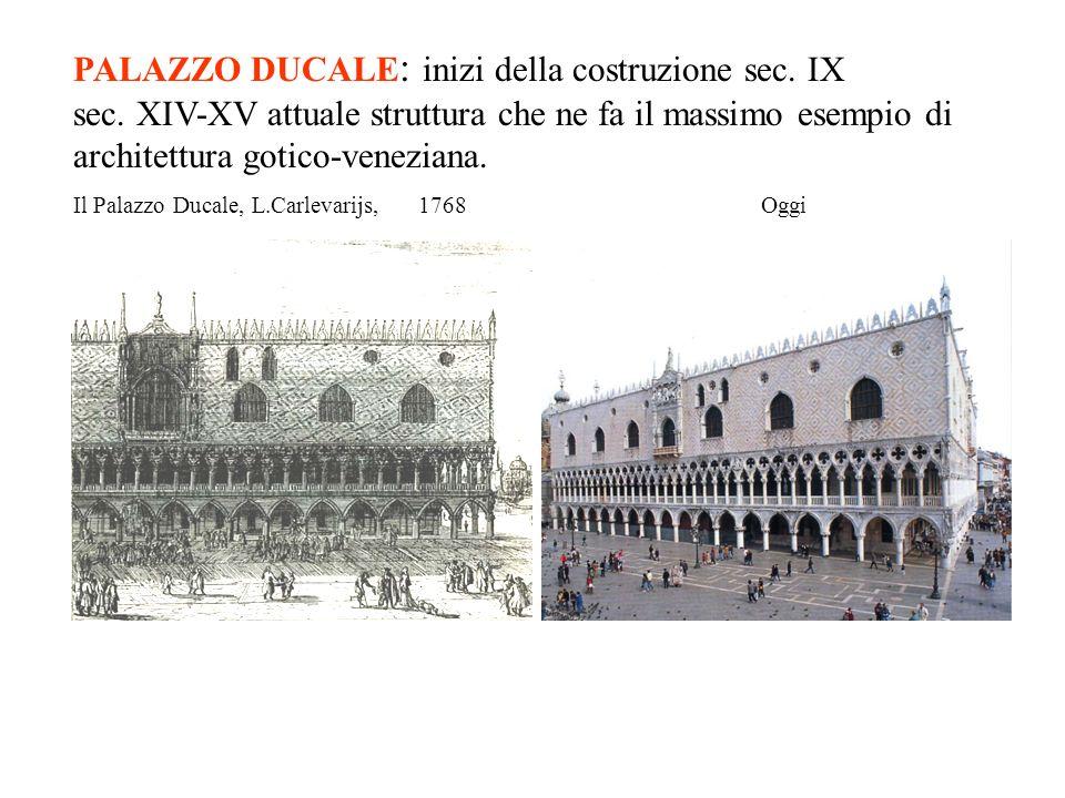 PALAZZO DUCALE : inizi della costruzione sec. IX sec. XIV-XV attuale struttura che ne fa il massimo esempio di architettura gotico-veneziana. Il Palaz