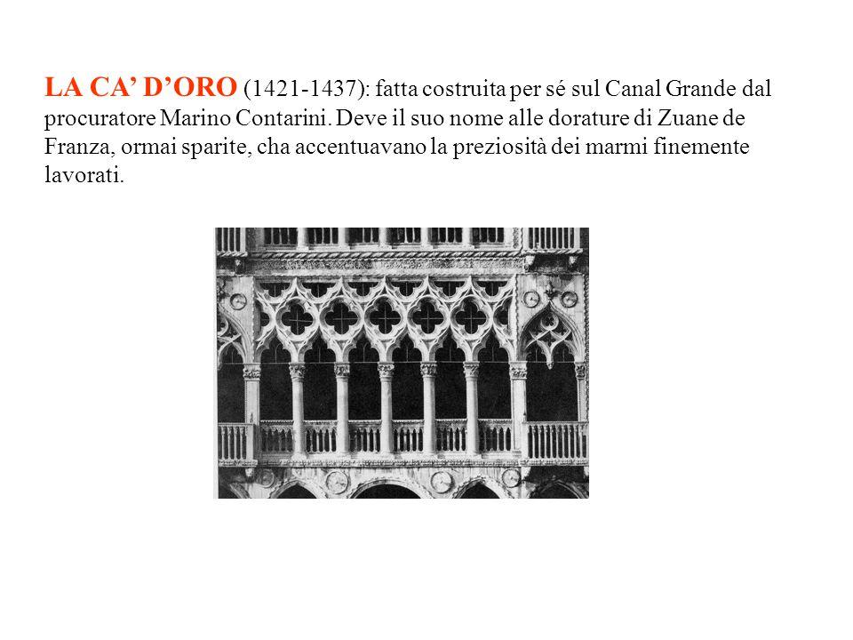 LA CA DORO (1421-1437): fatta costruita per sé sul Canal Grande dal procuratore Marino Contarini.