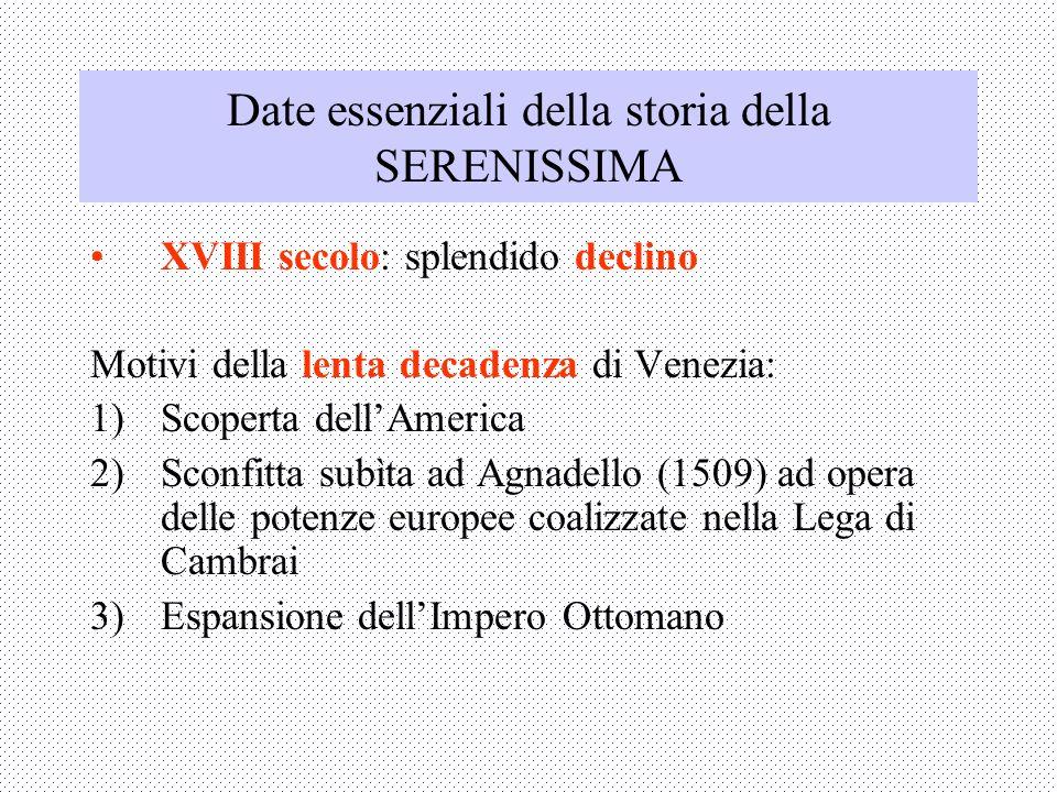 Date essenziali della storia della SERENISSIMA XVIII secolo: splendido declino Motivi della lenta decadenza di Venezia: 1)Scoperta dellAmerica 2)Sconf