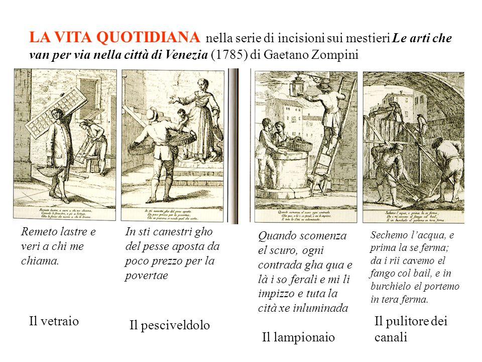 LA VITA QUOTIDIANA nella serie di incisioni sui mestieri Le arti che van per via nella città di Venezia (1785) di Gaetano Zompini Remeto lastre e veri a chi me chiama.