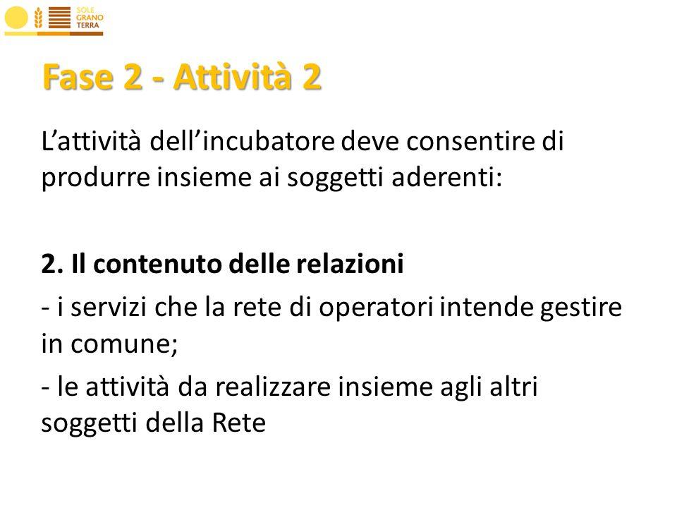Fase 2 - Attività 2 Lattività dellincubatore deve consentire di produrre insieme ai soggetti aderenti: 2.
