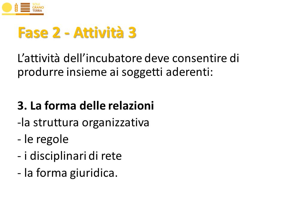 Fase 2 - Attività 3 Lattività dellincubatore deve consentire di produrre insieme ai soggetti aderenti: 3.