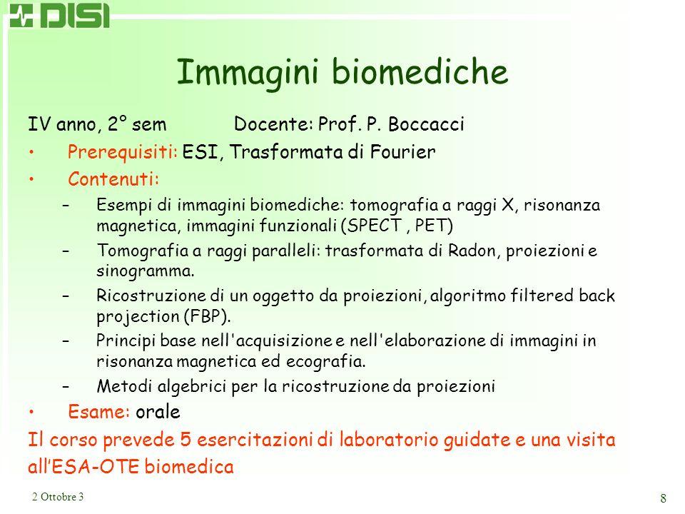 2 Ottobre 3 8 Immagini biomediche IV anno, 2° semDocente: Prof. P. Boccacci Prerequisiti: ESI, Trasformata di Fourier Contenuti: –Esempi di immagini b