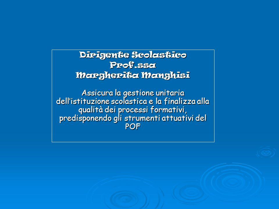 Prof.ssa Margherita Manghisi Assicura la gestione unitaria dellistituzione scolastica e la finalizza alla qualità dei processi formativi, predisponend