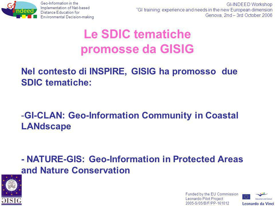 Geo-Information in the Implementation of Net-based Distance Education for Environmental Decision-making Funded by the EU Commission Leonardo Pilot Project 2005-S/05/B/F/PP-161012 GI-INDEED Workshop GI training: experience and needs in the new European dimension Genova, 2nd – 3rd October 2006 Nel contesto di INSPIRE, GISIG ha promosso due SDIC tematiche: -GI-CLAN: Geo-Information Community in Coastal LANdscape - NATURE-GIS: Geo-Information in Protected Areas and Nature Conservation Le SDIC tematiche promosse da GISIG