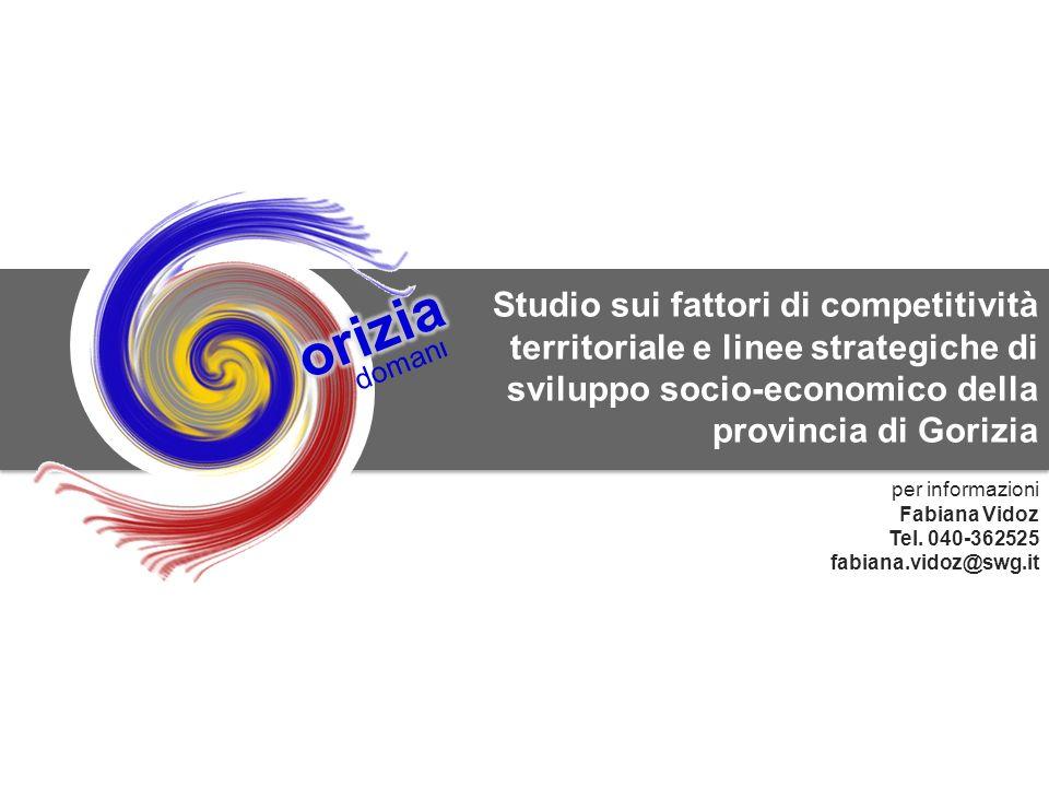 20 SWG srl per la Camera di Commercio di Gorizia doman l Studio sui fattori di competitività territoriale e linee strategiche di sviluppo socio-economico della provincia di Gorizia per informazioni Fabiana Vidoz Tel.