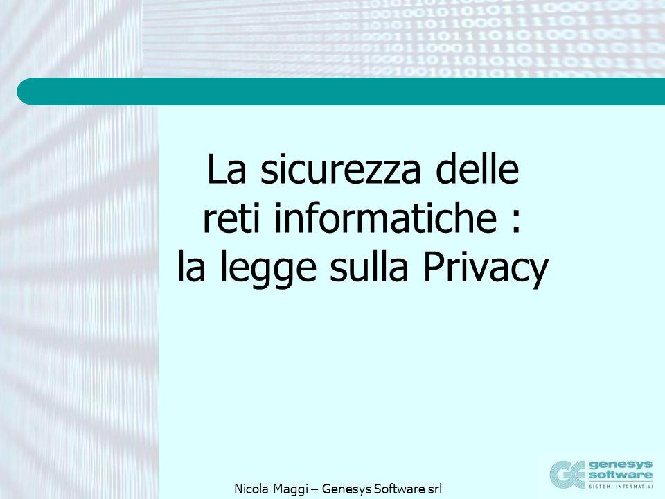 Nicola Maggi – Genesys Software srl La sicurezza delle reti informatiche : la legge sulla Privacy