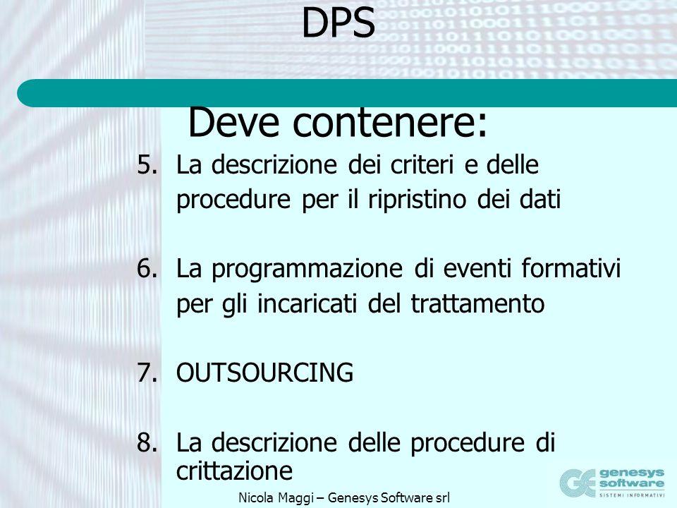 Nicola Maggi – Genesys Software srl DPS Deve contenere: 5.La descrizione dei criteri e delle procedure per il ripristino dei dati 6.La programmazione