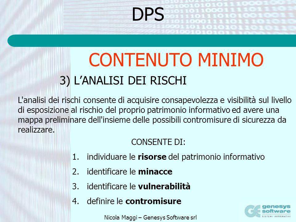 Nicola Maggi – Genesys Software srl DPS 3) LANALISI DEI RISCHI L'analisi dei rischi consente di acquisire consapevolezza e visibilità sul livello di e
