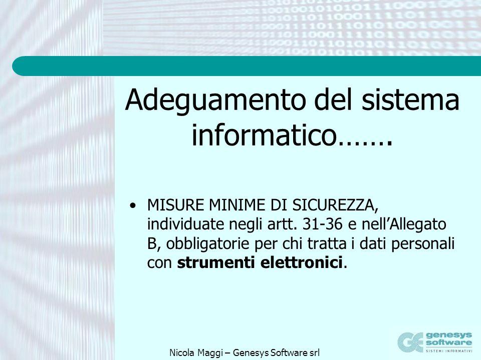 Nicola Maggi – Genesys Software srl Adeguamento del sistema informatico……. MISURE MINIME DI SICUREZZA, individuate negli artt. 31-36 e nellAllegato B,