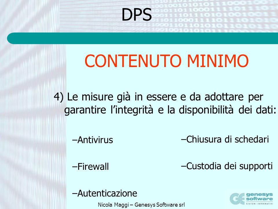 Nicola Maggi – Genesys Software srl DPS 4) Le misure già in essere e da adottare per garantire lintegrità e la disponibilità dei dati: CONTENUTO MINIM