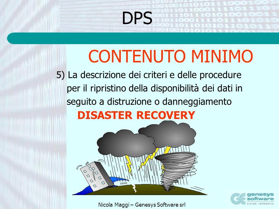 Nicola Maggi – Genesys Software srl DPS 5) La descrizione dei criteri e delle procedure per il ripristino della disponibilità dei dati in seguito a di