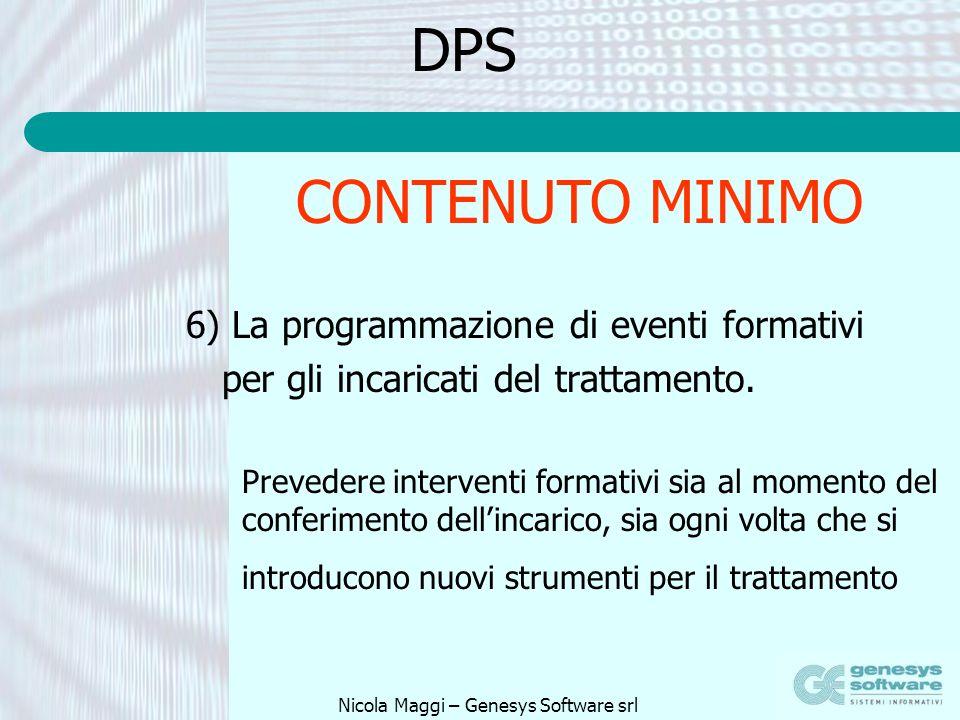 Nicola Maggi – Genesys Software srl DPS 6) La programmazione di eventi formativi per gli incaricati del trattamento. CONTENUTO MINIMO Prevedere interv