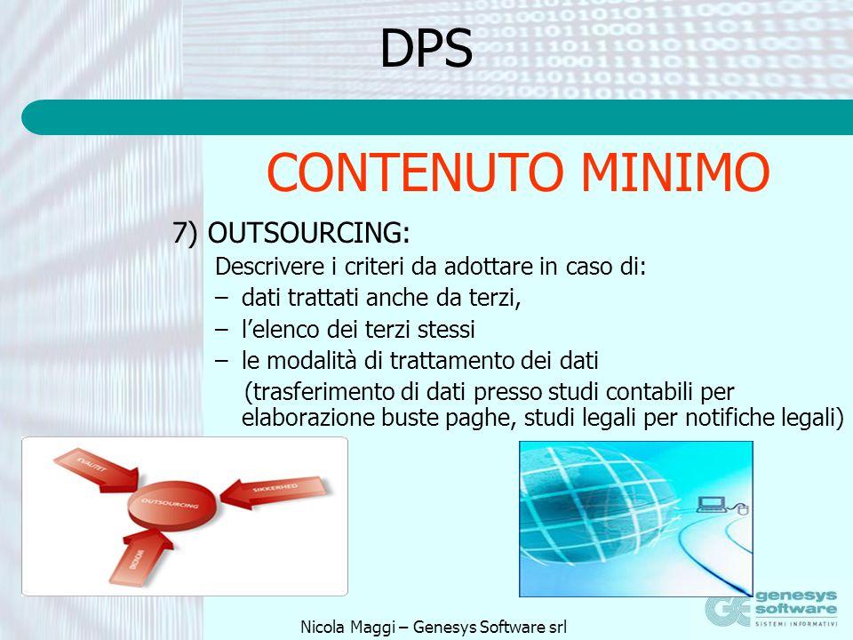 Nicola Maggi – Genesys Software srl DPS 7) OUTSOURCING: Descrivere i criteri da adottare in caso di: –dati trattati anche da terzi, –lelenco dei terzi