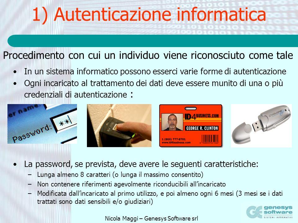 Nicola Maggi – Genesys Software srl 1) Autenticazione informatica In un sistema informatico possono esserci varie forme di autenticazione Ogni incaric